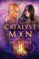 Sacrifice (Catalyst Moon - Book 5)
