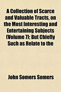A Collection of Scarce and Valuable Tracts, on the Most Interesting and Entertaining Subjects (Volume 7); But Chiefly Such...