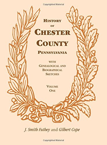 Compare Textbook Prices for History of Chester County, Pennsylvania, with Genealogical and Biographical Sketches Heritage Classic - Facsimilie Reprint - Two Volumes Edition ISBN 9780788402067 by J. Smith Futhey,Cope, Gilbert