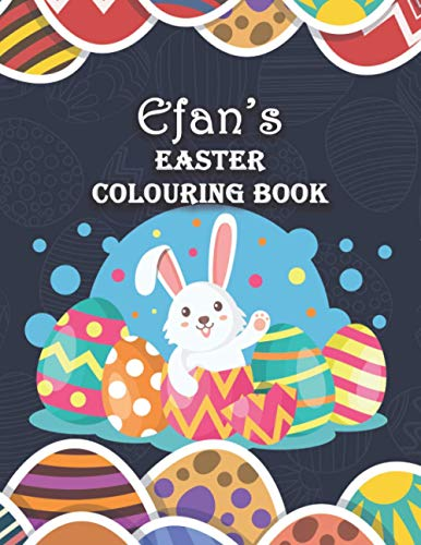 Efan's Easter Colouring Book: Efan Personalised Custom Name - Easter Colouring Book - 8.5x11 - Bunny Eggs Theme