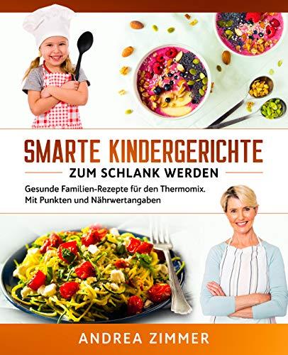 Smarte Kindergerichte zum schlank werden: Gesunde Familien-Rezepte für den Thermomix. Mit Punkten und Nährwertangaben