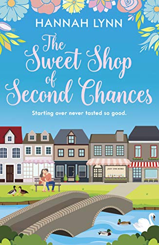 The Sweet Shop of Second Chances: A delightfully uplifting feel good romantic comedy (The Holly Berry Sweet Shop Series Book 1)