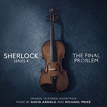 Sherlock Series 4: The Final Problem (Original Television Soundtrack)