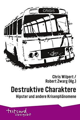 Destruktive Charaktere: Hipster und andere Krisenphänomene (testcard zwergobst)