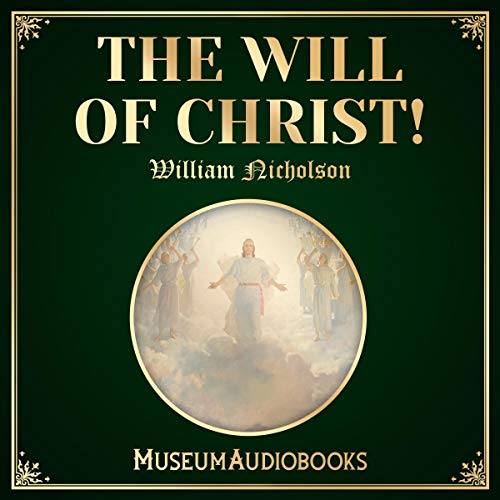 The Will of Christ!                   By:                                                                                                                                 William Nicholson                               Narrated by:                                                                                                                                 Troy Davis                      Length: 21 mins     Not rated yet     Overall 0.0