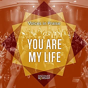 Voices in Praise: You Are My Life