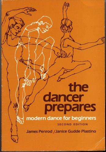 THE DANCER PREPARES: MODERN DANCE FOR BEGINNERS by James Penrod and Janice Gudde Plastino, illustrations by Robert Carr (Second Edition 1980 Softcover)