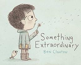Something Extraordinary by [Ben Clanton]
