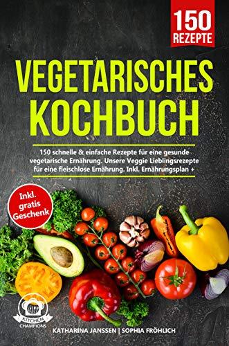 Vegetarisches Kochbuch: 150 schnelle & einfache Rezepte für eine gesunde vegetarische Ernährung. Unsere Veggie Lieblingsrezepte für eine fleischlose Ernährung. Inkl. Ernährungsplan + Nährwertangaben