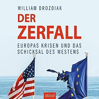 Der Zerfall     Europas Krisen und das Schicksal des Westens              Autor:                                                                                                                                 William Drozdiak                               Sprecher:                                                                                                                                 Armand Presser                      Spieldauer: 11 Std. und 37 Min.     22 Bewertungen     Gesamt 3,6