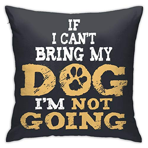 YUFA If I Can't Bring My Dog I'm Not Going Pillow Covers Cushion Cover Cases Pillowcases Sofa Couch Bed Home Decor 18'X 18'Inch (45 X 45cm)