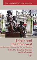 Britain and the Holocaust: Remembering and Representing War and Genocide (The Holocaust and its Contexts)