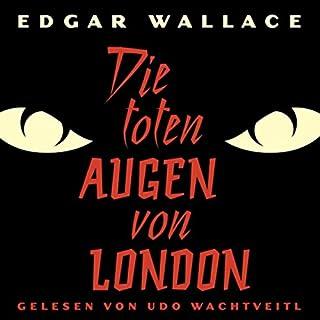 Die toten Augen von London                   Autor:                                                                                                                                 Edgar Wallace                               Sprecher:                                                                                                                                 Udo Wachtveitl                      Spieldauer: 2 Std. und 29 Min.     19 Bewertungen     Gesamt 4,4