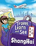 Travel, Learn, and See Shanghai 走学看上海: Adventures in Mandarin Immersion (Bilingual English, Chinese with Pinyin) ... Books: Mandarin Immersion) (Chinese Edition)