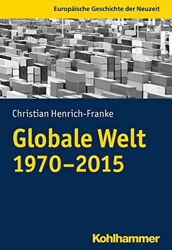 Globale Welt (1970-2015) (Europäische Geschichte der Neuzeit)