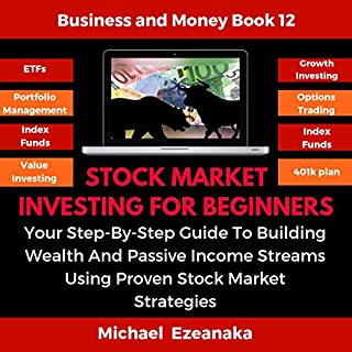 Stock Market Investing for Beginners: Your Step-by-Step Guide to Building Wealth and Passive Income Streams Using Proven Stock Market Strategies     Business & Money Series, Book 12              By:                                                                                                                                 Michael Ezeanaka                               Narrated by:                                                                                                                                 Randal Schaffer                      Length: 6 hrs and 29 mins     25 ratings     Overall 5.0