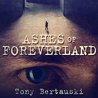 Ashes of Foreverland                   By:                                                                                                                                 Tony Bertauski                               Narrated by:                                                                                                                                 Paul Trembley                      Length: 9 hrs and 59 mins     2 ratings     Overall 4.0