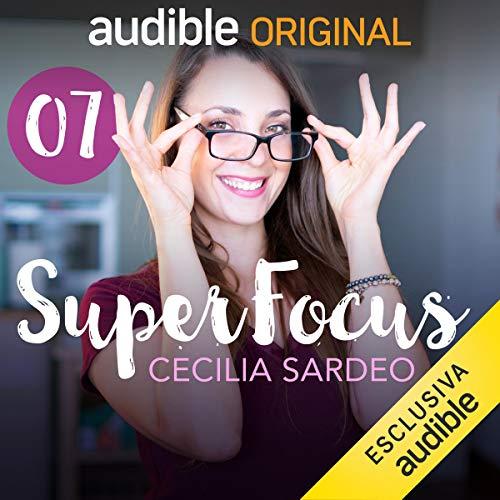 Libera il tuo spazio     SuperFocus 7              Di:                                                                                                                                 Cecilia Sardeo                               Letto da:                                                                                                                                 Cecilia Sardeo                      Durata:  19 min     7 recensioni     Totali 5,0