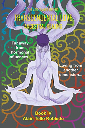 Transcendental Love - Ancestral Healing (AtelTrainer Method Book 4)