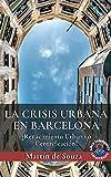LA CRISIS URBANA DE BARCELONA: ¿Renacimiento Urbano o Gentrificación?