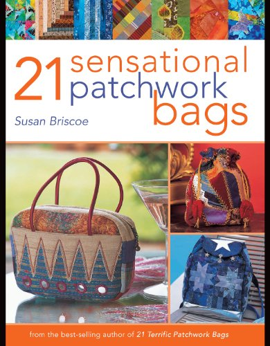 21 Sensational Patchwork Bags: From the Best-selling Author of 21 Terrific Patchwork Bags (English Edition)