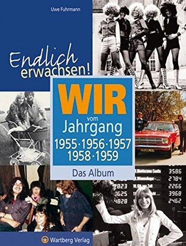 Endlich erwachsen! Wir vom Jahrgang 1955, 1956, 1957, 1958, 1959 - Das Album