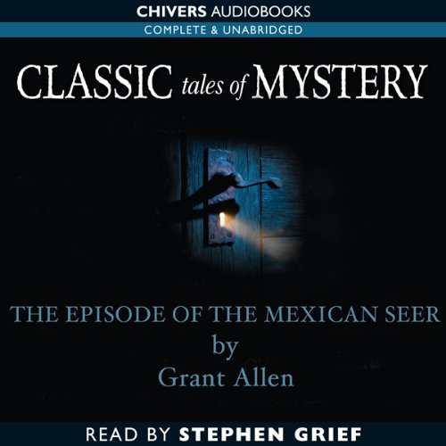 Classic Tales of Mystery: The Episode of the Mexican Seer                   By:                                                                                                                                 Grant Allen                               Narrated by:                                                                                                                                 Stephen Greif                      Length: 38 mins     Not rated yet     Overall 0.0