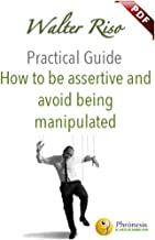 How to be Assertive and Avoid Being Manipulated (Practical Guide Book 4)