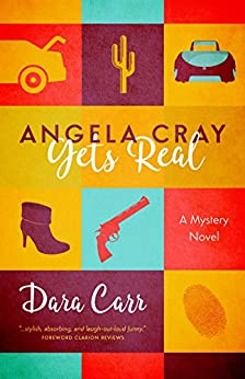 Angela Cray Gets Real: (An Angela Cray Mystery, Book 1) by [Dara Carr]