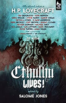 Cthulhu Lives!: An Eldritch Tribute to H. P. Lovecraft by [Tim Dedopulos, John Reppion, Greg Stolze, Lynne Hardy, Gabor Csigas, Gethin A. Lynes, Salomé Jones, Leeman Kessler, S. T. Joshi]