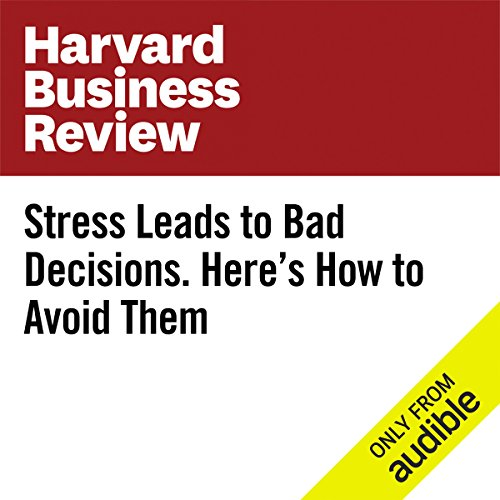 Stress Leads to Bad Decisions. Here's How to Avoid Them. audiobook cover art