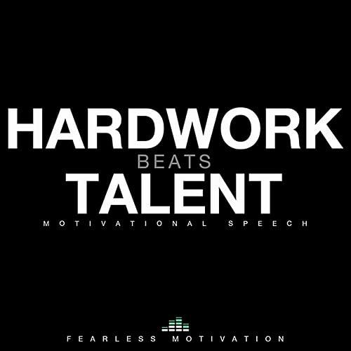 Hard Work Beats Talent Motivational Speech By Fearless Motivation