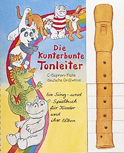 Die kunterbunte Tonleiter auf der Blockflöte: Ein Sing und Spielbuch für Kinder und ihre Eltern