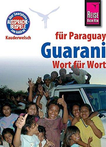 Reise Know-How Sprachführer Guarani für Paraguay - Wort für Wort: Kauderwelsch-Band 34