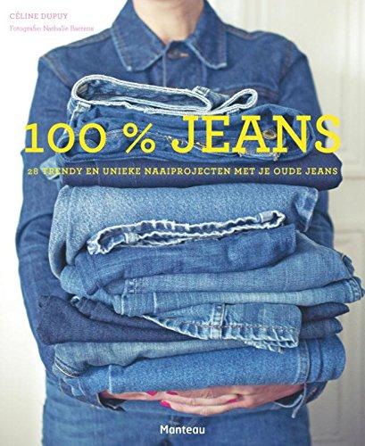 Dupuy, Céline:100% jeans / druk 1: 28 trendy en unieke naaiprojecten met je oude jeans