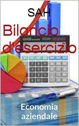 Bilancio d'esercizio: Economia aziendale (Maturità economia aziendale Vol. 1)