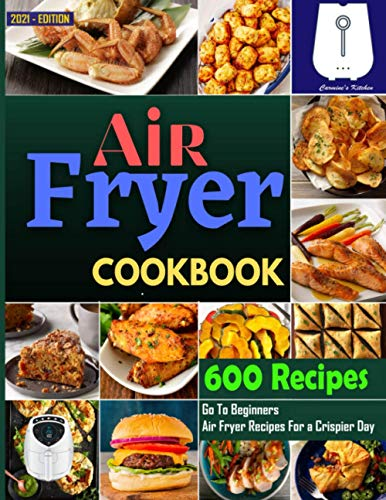 Air Fryer Cookbook #2021: Go To Beginners 600