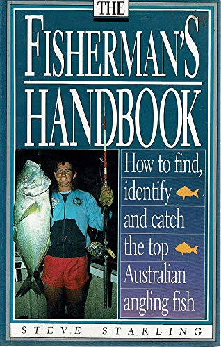 The Fisherman's Handbook. How to Find, identify and catch the Top Australian ...