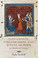 Conversion, Circumcision, and Ritual Murder in Medieval Europe (Middle Ages Series)