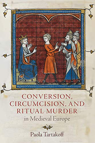 Conversion, Circumcision, and Ritual Murder in Medieval Europe (The Middle Ages Series) (English Edition)