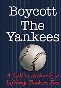 Boycott The Yankees: A Call to Action by a Lifelong Yankees Fan by [Mike DeLucia]