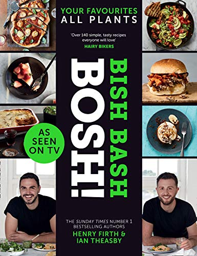 BISH BASH BOSH!: The plant-based Sunday Times bestselling cookbook with over 100 delicious and easy recipes. As seen on ITV's 'Living on the Veg': The Sunday Times bestseller