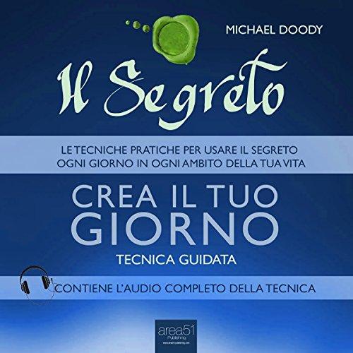 Il Segreto. Crea il tuo giorno [The Secret. Create your day] audiobook cover art