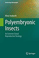 Polyembryonic Insects: An Extreme Clonal Reproductive Strategy (Entomology Monographs)