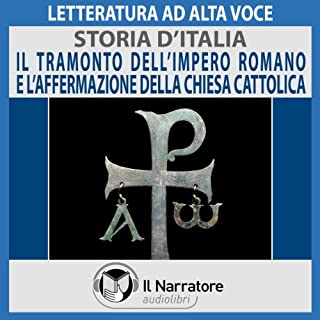 Il tramonto dell'Impero Romano e l'affermazione della Chiesa Cattolica     Storia d'Italia 11              Di:                                                                                                                                 Autori Vari                               Letto da:                                                                                                                                 Eugenio Farn                      Durata:  53 min     10 recensioni     Totali 4,5