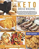 Keto Bread Machine: The Ultimate Step-by-Step Cookbook with 101 Quick and Easy Ketogenic Baking Recipes for Cooking Delicious Low-Carb and Gluten-Free ... in Your Bread Maker (Ketogenic Cookcbooks)