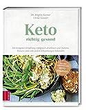 Keto - richtig gesund: Mit ketogener Ernährung erfolgreich abnehmen und Diabetes, Demenz und viele andere Erkrankungen behandeln