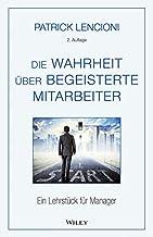 Die Wahrheit über begeisterte Mitarbeiter: Ein Lehrstück für Manager (German Edition)