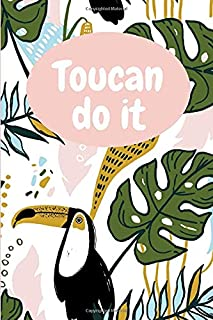 Dot Grid Notebook: Toucan Do It Bullet Journal & Diary, Planner, Organiser, Sketch Book or Calligraphy Practice Book.
