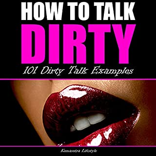 How to Talk Dirty: 101 Dirty Talk Examples audiobook cover art